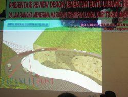 Jembatan Batu Lubang Akan Dibangun, BBPJN Gelar Presentase Review Desain